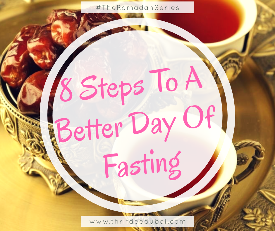 8 Steps To A Better Day Of Fasting – The Ramadan Series