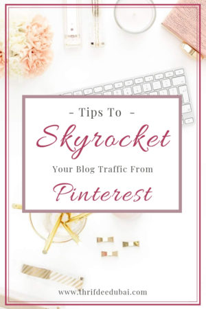 Tips To Skyrocket Your Blog Traffic From Pinterest!