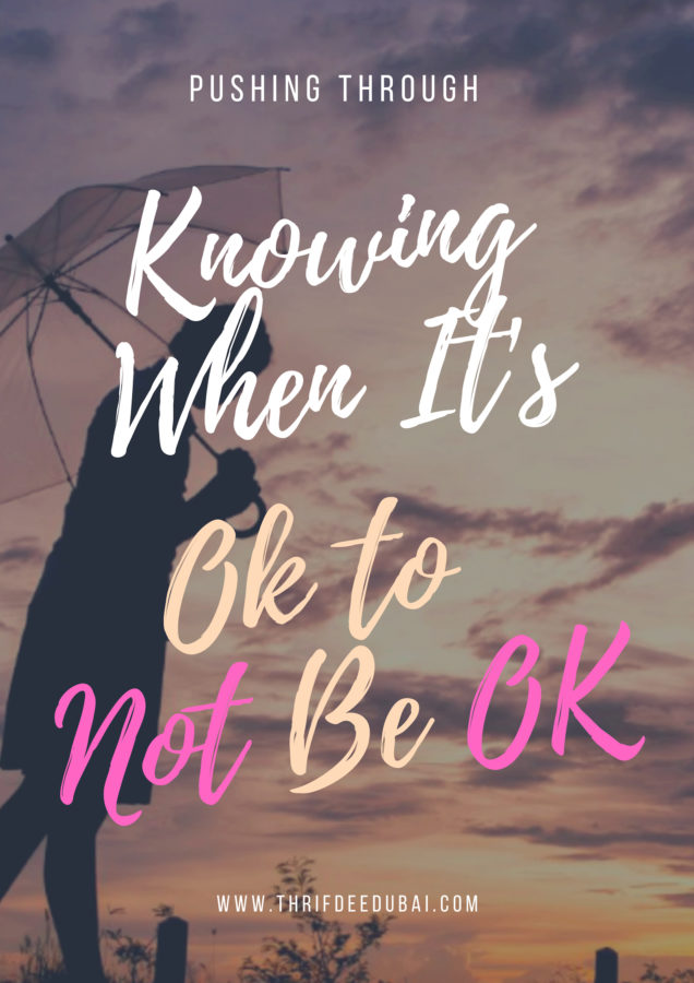 Pushing Through – Knowing When It Is ok To NOT Be Ok!
